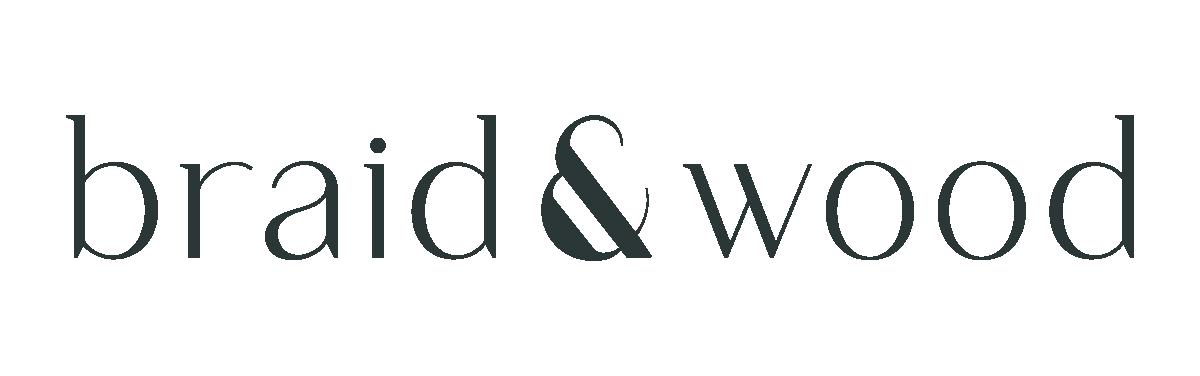 Braid & Wood