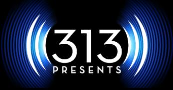 313 Presents